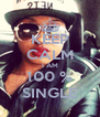 KEEP CALM I AM 100 % SINGLE - Personalised Poster A4 size