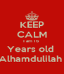 KEEP CALM I am 16  Years old  Alhamdulilah  - Personalised Poster A4 size
