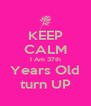KEEP CALM I Am 37th Years Old turn UP - Personalised Poster A4 size