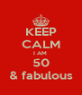 KEEP CALM I AM  50 & fabulous - Personalised Poster A4 size