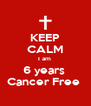 KEEP CALM I am  6 years  Cancer Free  - Personalised Poster A4 size