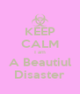 KEEP CALM I am A Beautiul Disaster - Personalised Poster A4 size