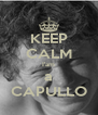 KEEP CALM I'am a CAPULLO - Personalised Poster A4 size