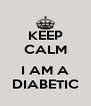 KEEP CALM  I AM A DIABETIC - Personalised Poster A4 size