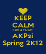 KEEP CALM I am a FOUR  AKPsi Spring 2K12 - Personalised Poster A4 size