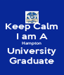 Keep Calm I am A Hampton University Graduate - Personalised Poster A4 size
