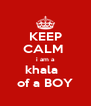 KEEP CALM  i am a khala   of a BOY - Personalised Poster A4 size