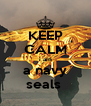 KEEP CALM i am a navy seals  - Personalised Poster A4 size