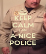 KEEP CALM I AM A NICE POLICE - Personalised Poster A4 size