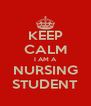 KEEP CALM I AM A NURSING STUDENT - Personalised Poster A4 size