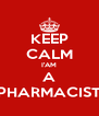 KEEP CALM I'AM A PHARMACIST - Personalised Poster A4 size