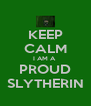 KEEP CALM I AM A  PROUD SLYTHERIN - Personalised Poster A4 size