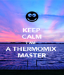 KEEP CALM I AM  A THERMOMIX MASTER - Personalised Poster A4 size