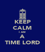 KEEP CALM I AM A TIME LORD - Personalised Poster A4 size