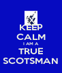 KEEP CALM I AM A TRUE SCOTSMAN - Personalised Poster A4 size