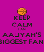 KEEP CALM I AM AALIYAH'S BIGGEST FAN! - Personalised Poster A4 size