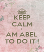 KEEP CALM I AM ABEL TO DO IT ! - Personalised Poster A4 size
