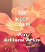 KEEP CALM I Am Adilene Arias  - Personalised Poster A4 size
