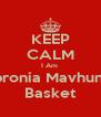 KEEP CALM I Am  Apronia Mavhunga Basket - Personalised Poster A4 size