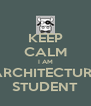 KEEP CALM I AM ARCHITECTURE STUDENT - Personalised Poster A4 size