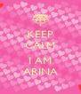 KEEP CALM .. I AM ARINA - Personalised Poster A4 size