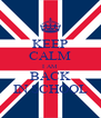 KEEP CALM I AM  BACK IN SCHOOL - Personalised Poster A4 size