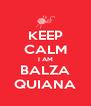 KEEP CALM I AM BALZA QUIANA - Personalised Poster A4 size