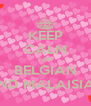 KEEP CALM I AM BELGIAN AND MALAISIAN - Personalised Poster A4 size