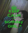 KEEP CALM I am  biirthday   GIRL :* - Personalised Poster A4 size