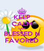 KEEP CALM I AM BLESSED N FAVORED - Personalised Poster A4 size