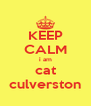 KEEP CALM i am cat culverston - Personalised Poster A4 size