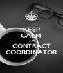 KEEP CALM I AM CONTRACT COORDINATOR - Personalised Poster A4 size