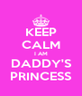 KEEP CALM I AM DADDY'S PRINCESS - Personalised Poster A4 size