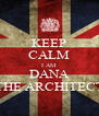 KEEP CALM I AM DANA THE ARCHITECT - Personalised Poster A4 size