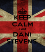 KEEP CALM I AM DANI STEVENS  - Personalised Poster A4 size