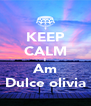 KEEP CALM I Am Dulce olivia - Personalised Poster A4 size