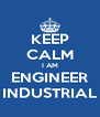 KEEP CALM I AM ENGINEER INDUSTRIAL - Personalised Poster A4 size