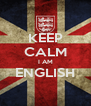 KEEP CALM I AM ENGLISH  - Personalised Poster A4 size