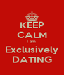 KEEP CALM I am  Exclusively DATING - Personalised Poster A4 size