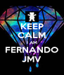 KEEP CALM I AM FERNANDO JMV - Personalised Poster A4 size