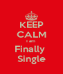 KEEP CALM I am  Finally  Single - Personalised Poster A4 size