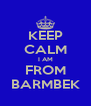 KEEP CALM I AM FROM BARMBEK - Personalised Poster A4 size