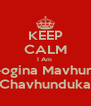 KEEP CALM I Am  Geogina Mavhunga Chavhunduka - Personalised Poster A4 size