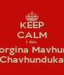 KEEP CALM I Am  Georgina Mavhunga Chavhunduka - Personalised Poster A4 size