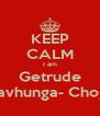 KEEP CALM I am Getrude Mavhunga- Choga - Personalised Poster A4 size