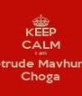KEEP CALM I am Getrude Mavhunga Choga - Personalised Poster A4 size