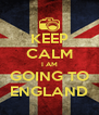KEEP CALM I AM GOING TO ENGLAND - Personalised Poster A4 size