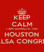KEEP CALM I AM GOINGTO THE HOUSTON  SALSA CONGRESS - Personalised Poster A4 size