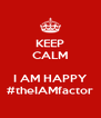 KEEP CALM  I AM HAPPY #theIAMfactor - Personalised Poster A4 size