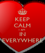 KEEP CALM I AM  IN EVERYWHERE - Personalised Poster A4 size